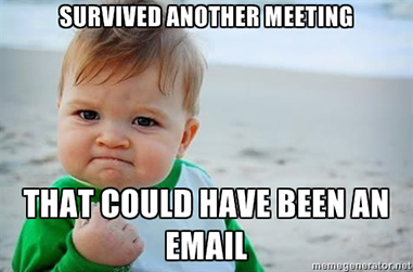 Meme: Survived another meeting that could have been an email
