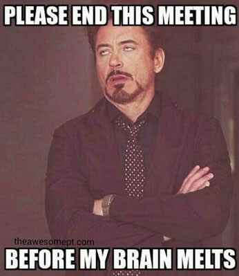 Meme: Please end this meeting before my brain melts